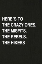 Here's to the Crazy Ones. the Misfits. the Rebels. the Hikers