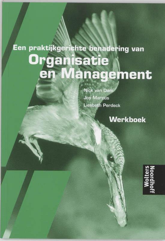 Werkboek Een praktijkgerichte benadering van Organisatie en Management - N. van Dam  