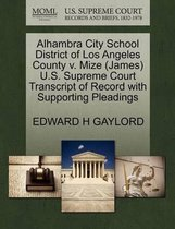 Alhambra City School District of Los Angeles County V. Mize (James) U.S. Supreme Court Transcript of Record with Supporting Pleadings