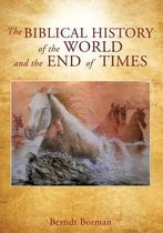 The Biblical History of the World and the End of Times