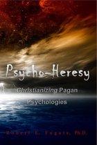 Psycho-Heresy: Christianizing Pagan Psychologies