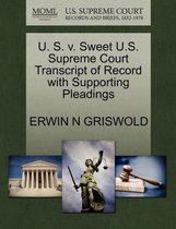 U. S. V. Sweet U.S. Supreme Court Transcript of Record with Supporting Pleadings