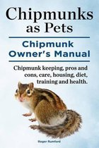 Omslag Chipmunks as Pets. Chipmunk Owners Manual. Chipmunk Keeping, Pros and Cons, Care, Housing, Diet, Training and Health.