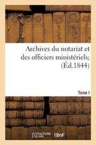 Archives du notariat et des officiers ministeriels. Tome 1