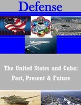 The United States and Cuba - Past, Present and Future