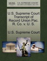 U.S. Supreme Court Transcript of Record Union Pac. R. Co. V. U. S.