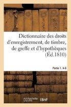 Dictionnaire Des Droits d'Enregistrement, de Timbre, de Greffe Et d'Hypoth ques. Partie 1. A-G