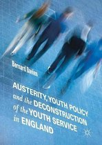 Austerity, Youth Policy and the Deconstruction of the Youth Service in England