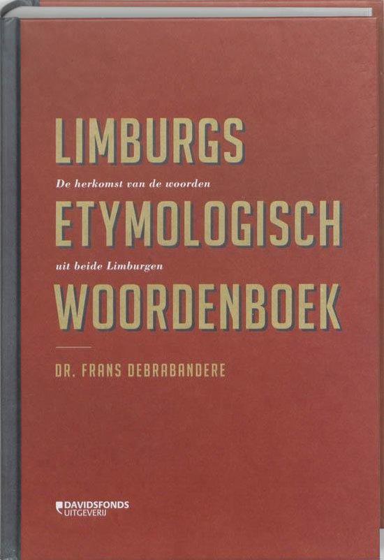 Limburgs etymologisch woordenboek - Frans Debrabandere  