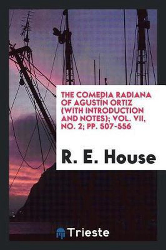 The Comedia Radiana of Agust n Ortiz (with Introduction and Notes); Vol. VII, No. 2; Pp. 507-556