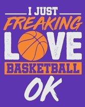 I Just Freaking Love Basketball Ok