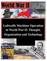 Luftwaffe Maritime Operations in World War II - Thought, Organization and Technology