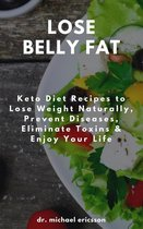 Omslag Lose Belly Fat: Keto Diet Recipes to Lose Weight Naturally, Prevent Diseases, Eliminate Toxins & Enjoy Your Life
