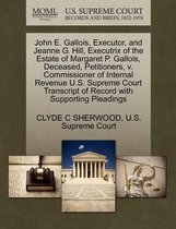 John E. Gallois, Executor, and Jeanne G. Hill, Executrix of the Estate of Margaret P. Gallois, Deceased, Petitioners, V. Commissioner of Internal Revenue U.S. Supreme Court Transcript of Record with Supporting Pleadings