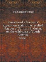 Narrative of a Five Years' Expedition Against the Revolted Negroes of Surinam in Guiana on the Wild Coast of South America Volume 1