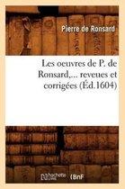 Les Oeuvres de P. de Ronsard, ... Reveues Et Corrigees (Ed.1604)