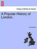 A Popular History of London.