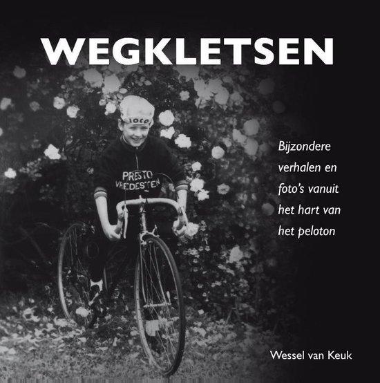Afbeelding van Wegkletsen. Bijzondere verhalen en fotos vanuit het hart van het peloton