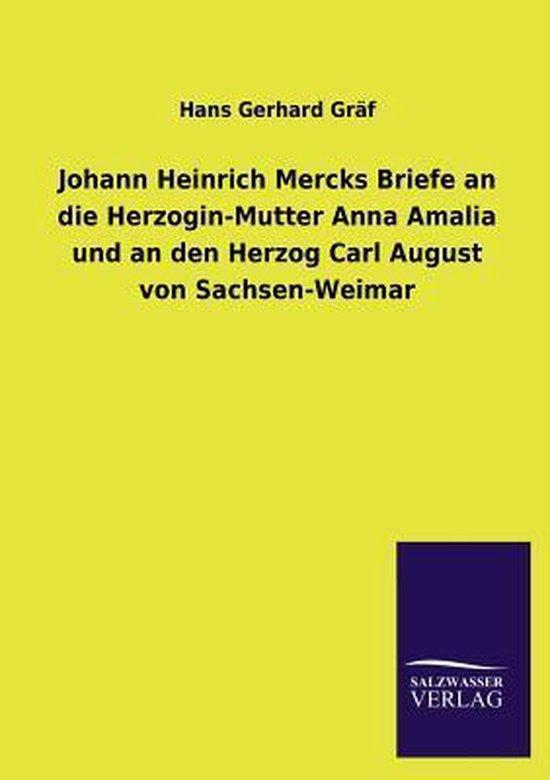 Boek cover Johann Heinrich Mercks Briefe an Die Herzogin-Mutter Anna Amalia Und an Den Herzog Carl August Von Sachsen-Weimar van Hans Gerhard Gräf (Paperback)