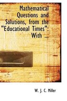 Mathematical Questions and Solutions, from the Educational Timesq