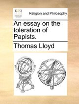 An Essay on the Toleration of Papists.