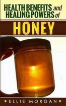 Health Benefits and Healing Powers of Honey