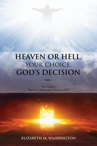 HEAVEN OR HELL, YOUR CHOICE, GOD'S DECISION