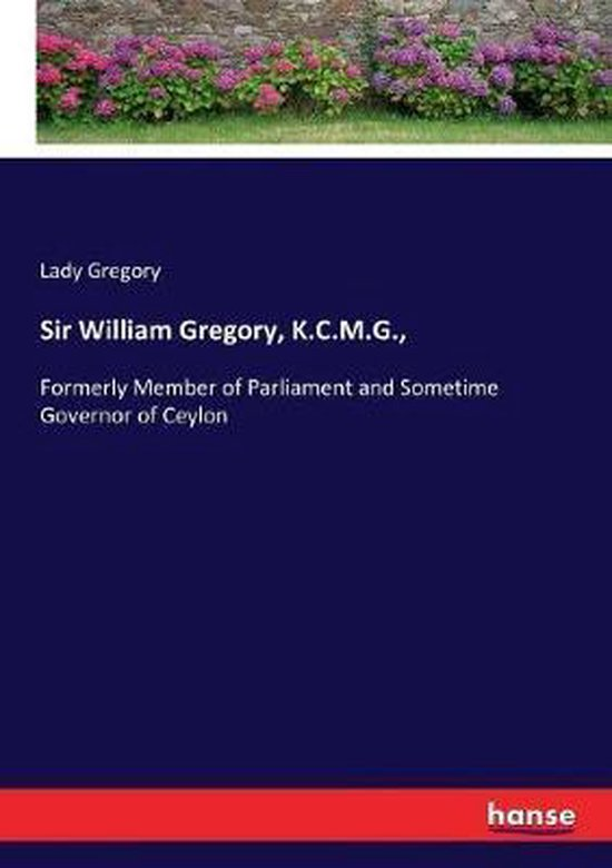 Sir William Gregory, K.C.M.G.,