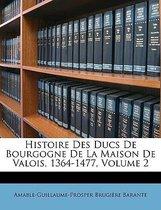 Histoire Des Ducs de Bourgogne de La Maison de Valois, 1364-1477, Volume 2