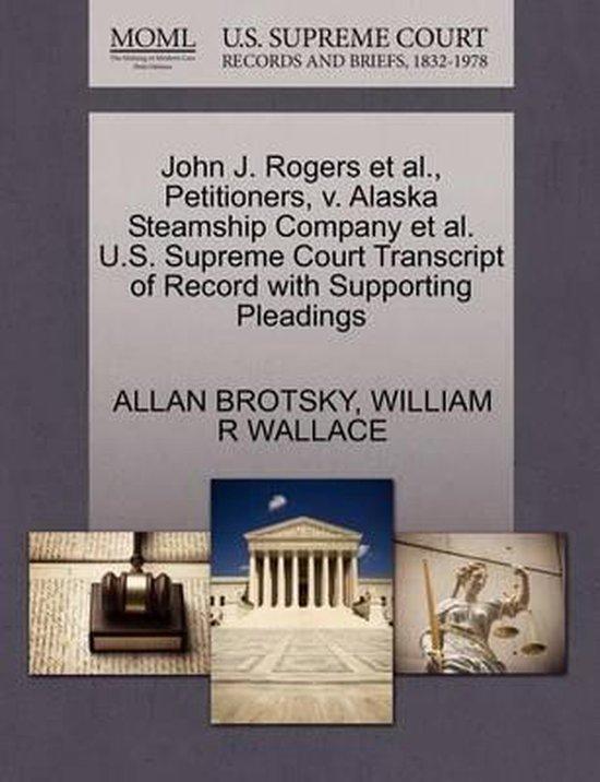 John J. Rogers et al., Petitioners, V. Alaska Steamship Company et al. U.S. Supreme Court Transcript of Record with Supporting Pleadings