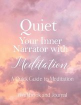 Quiet Your Inner Narrator with Meditation- A Quick Guide to Meditation- Workbook and Journal