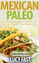 Mexican Paleo: Gluten Free Recipes for Tex Mex and Mexican Comfort Food Made Easy