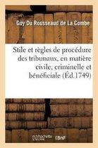 Stile et regles de procedure des differens tribunaux du royaume, en matiere civile, criminelle