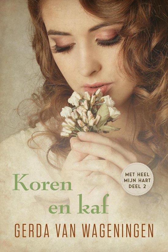 Met heel mijn hart 2 - Koren en kaf - Gerda van Wageningen |