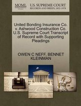 United Bonding Insurance Co. V. Ashwood Construction Co. U.S. Supreme Court Transcript of Record with Supporting Pleadings