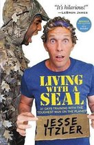 Living with a Seal : 31 Days Training with the Toughest Man on the Planet