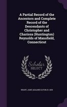 A Partial Record of the Ancestors and Complete Record of the Descendants of Christopher and Charissa (Huntington) Reynolds of Mansfield, Connecticut