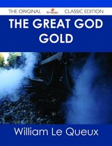 The Great God Gold - The Original Classic Edition