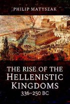 The Rise of the Hellenistic Kingdoms 336-250 BC