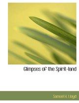 Glimpses of the Spirit-Land