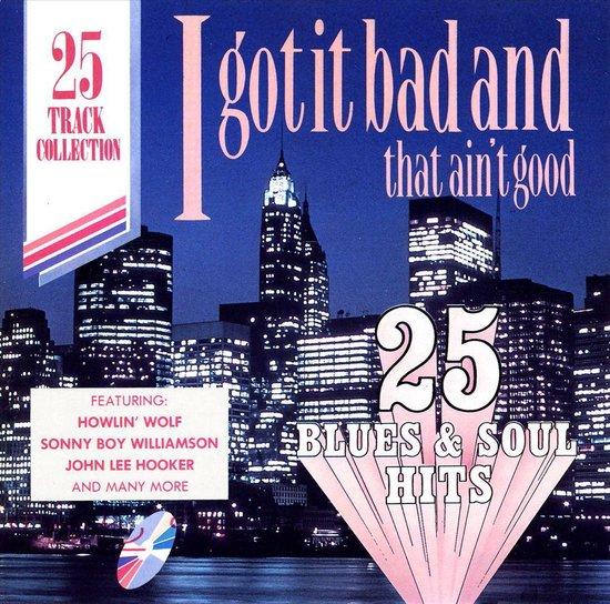I Got It Bad and That Ain't Good: 25 Blues and Soul Hits