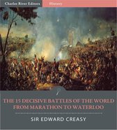 Boek cover The 15 Decisive Battles of The World From Marathon to Waterloo (Illustrated Edition) van Sir Edward Creasy