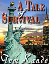 A Tale of Survival: From War-Ravaged Europe to the Promise of America