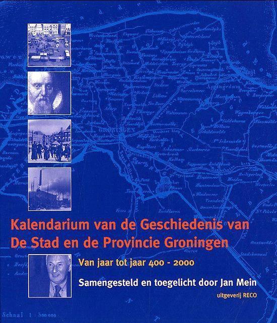 Kalendarium Van De Geschiedenis Van De Stad En De Provincie Groningen - Jan Mein   Fthsonline.com
