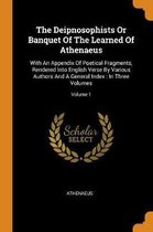 The Deipnosophists or Banquet of the Learned of Athenaeus