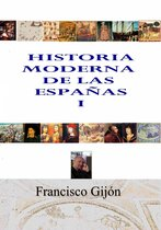 HISTORIA MODERNA DE LAS ESPAÑAS I