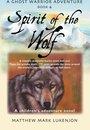 SPIRIT OF THE WOLF: A Ghost Warrior Adventure - Book IV