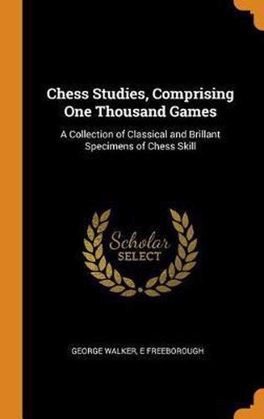 Chess Studies, Comprising One Thousand Games