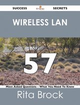 wireless LAN 57 Success Secrets - 57 Most Asked Questions On wireless LAN - What You Need To Know