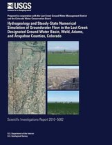Hydrogeology and Steady-State Numerical Simulation of Groundwater Flow in the Lost Creek Designated Ground Water Basin, Weld, Adams, and Arapahoe Counties, Colorado
